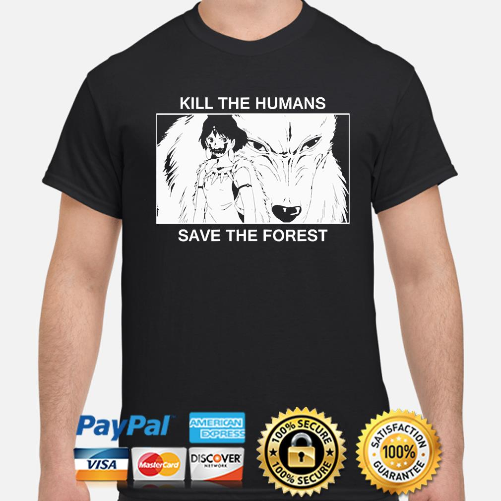 Kill the humans save the forest shirt