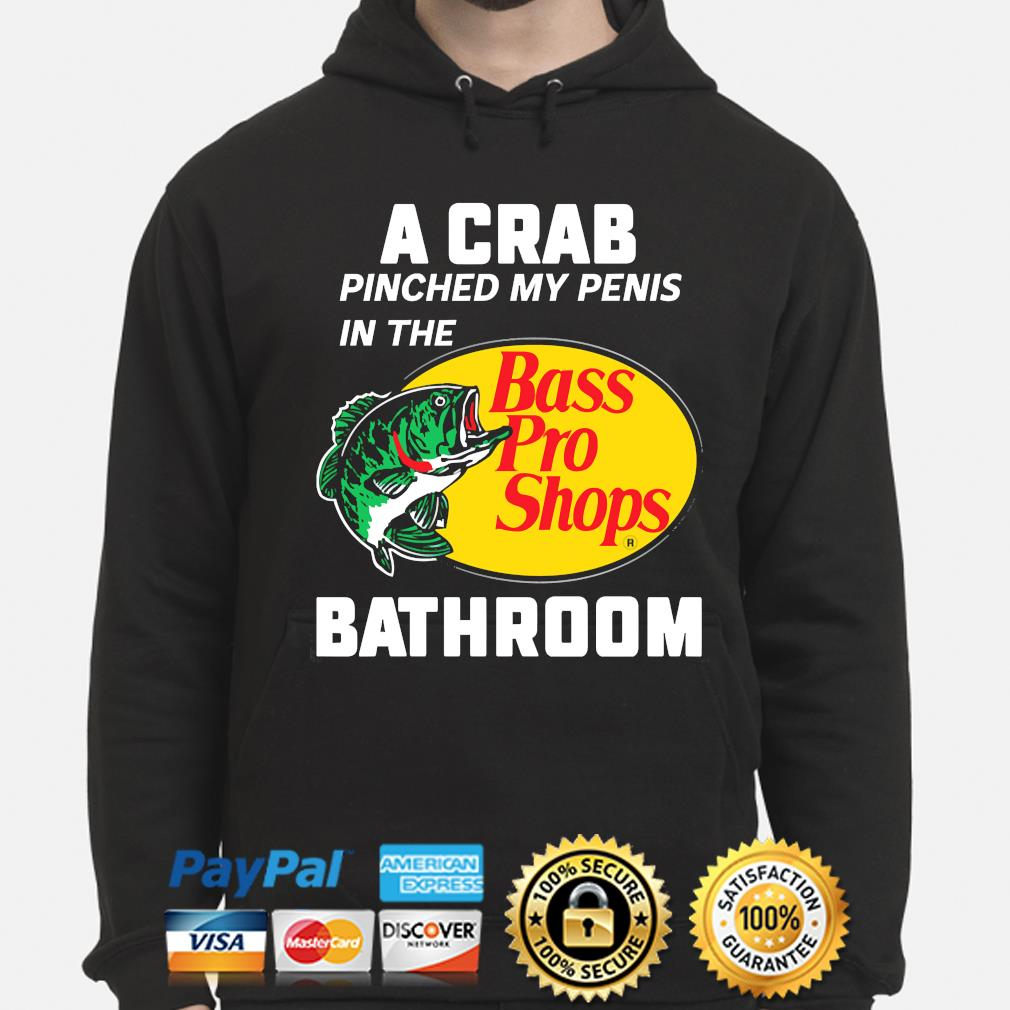 A crab pinched my penis in the bass pro shops bathroom s hoodie