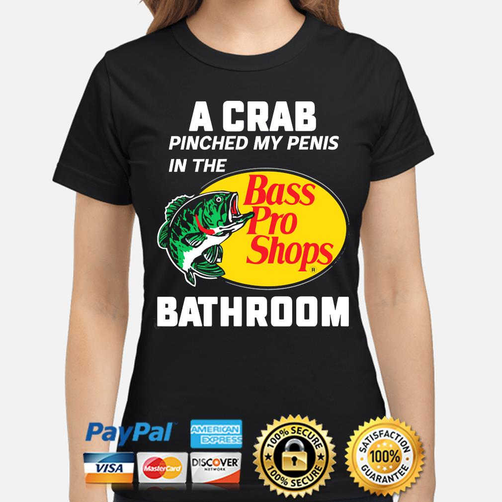 A crab pinched my penis in the bass pro shops bathroom s ladies-shirt