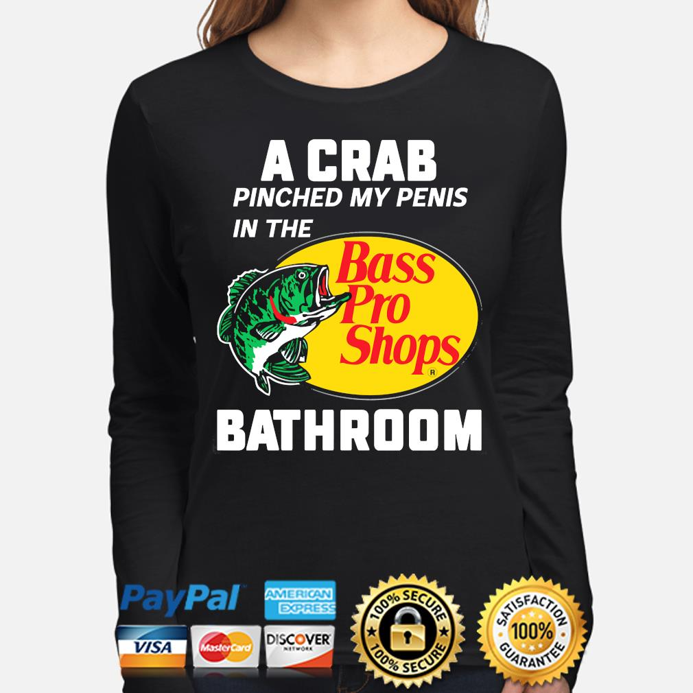 A crab pinched my penis in the bass pro shops bathroom s long-sleeve