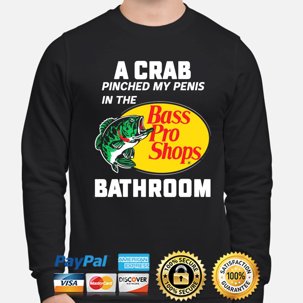 A crab pinched my penis in the bass pro shops bathroom s sweater