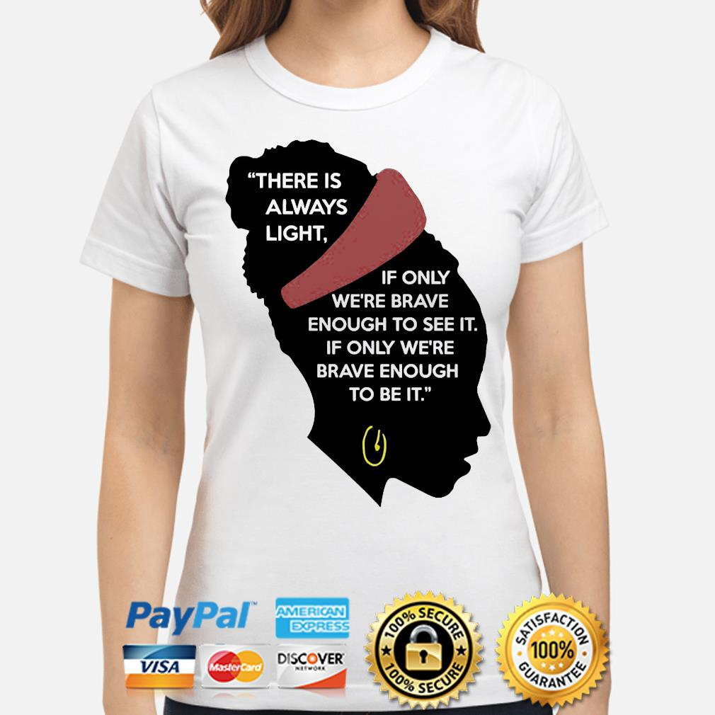 Black girl there is always light shirt