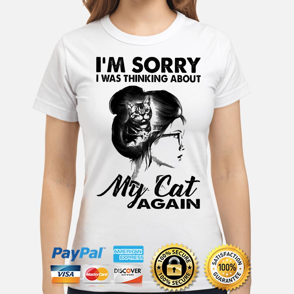 I'm sorry I was thinking about my cat again shirt