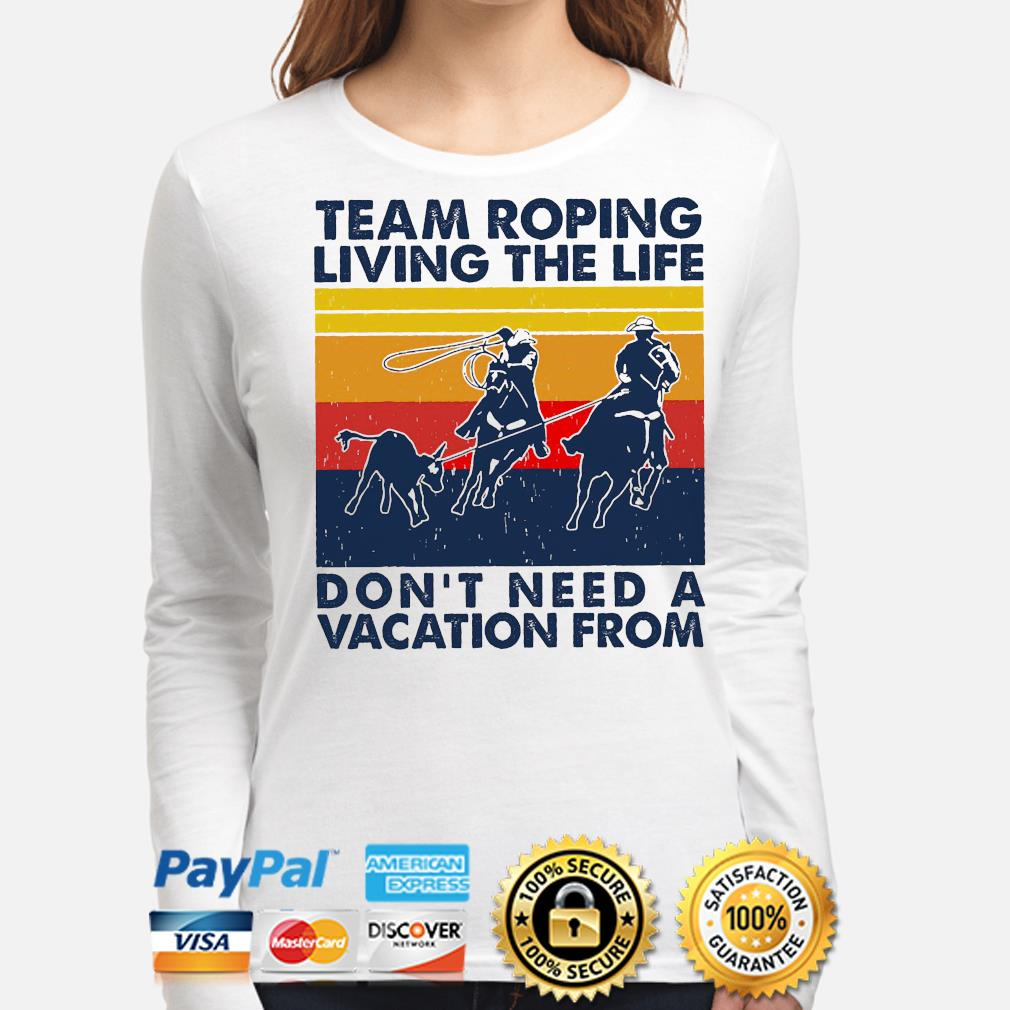 Team roping living the life don't need a vacation from vintage s long-sleeve