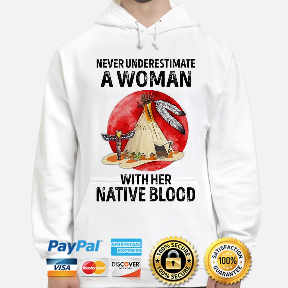 Never underestimate a woman with her native blood s hoodie