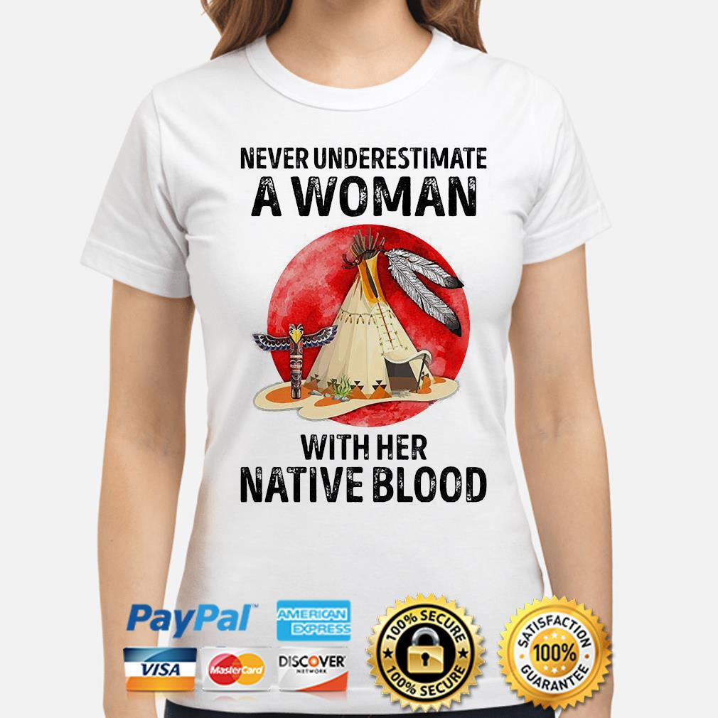 Never underestimate a woman with her native blood shirt