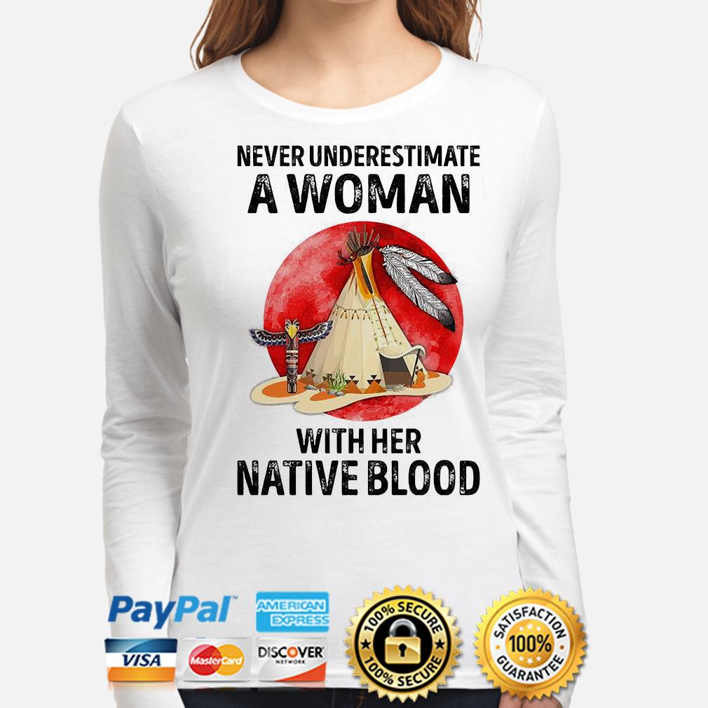 Never underestimate a woman with her native blood s long-sleeve