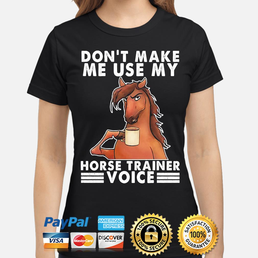Official Don't make me use my Horse trainer voice s ladies-shirt