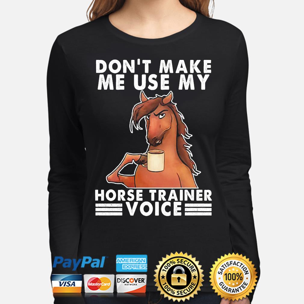 Official Don't make me use my Horse trainer voice s long-sleeve