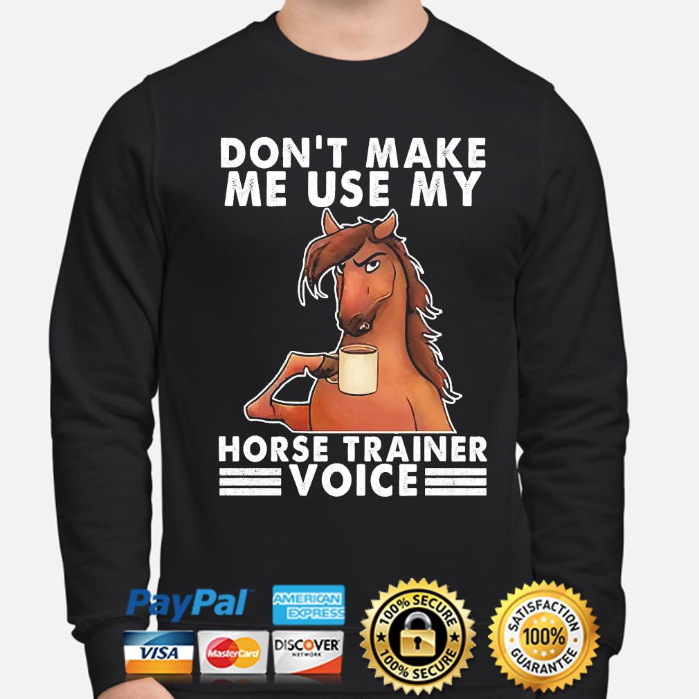 Official Don't make me use my Horse trainer voice s sweater