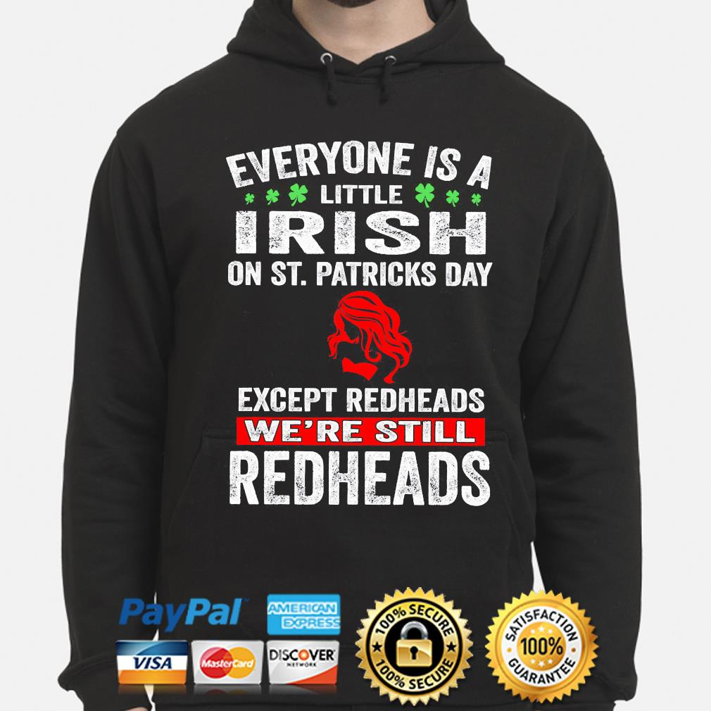 Official everyone's a little irish on st patrick's day except redheads we're still redheads s hoodie