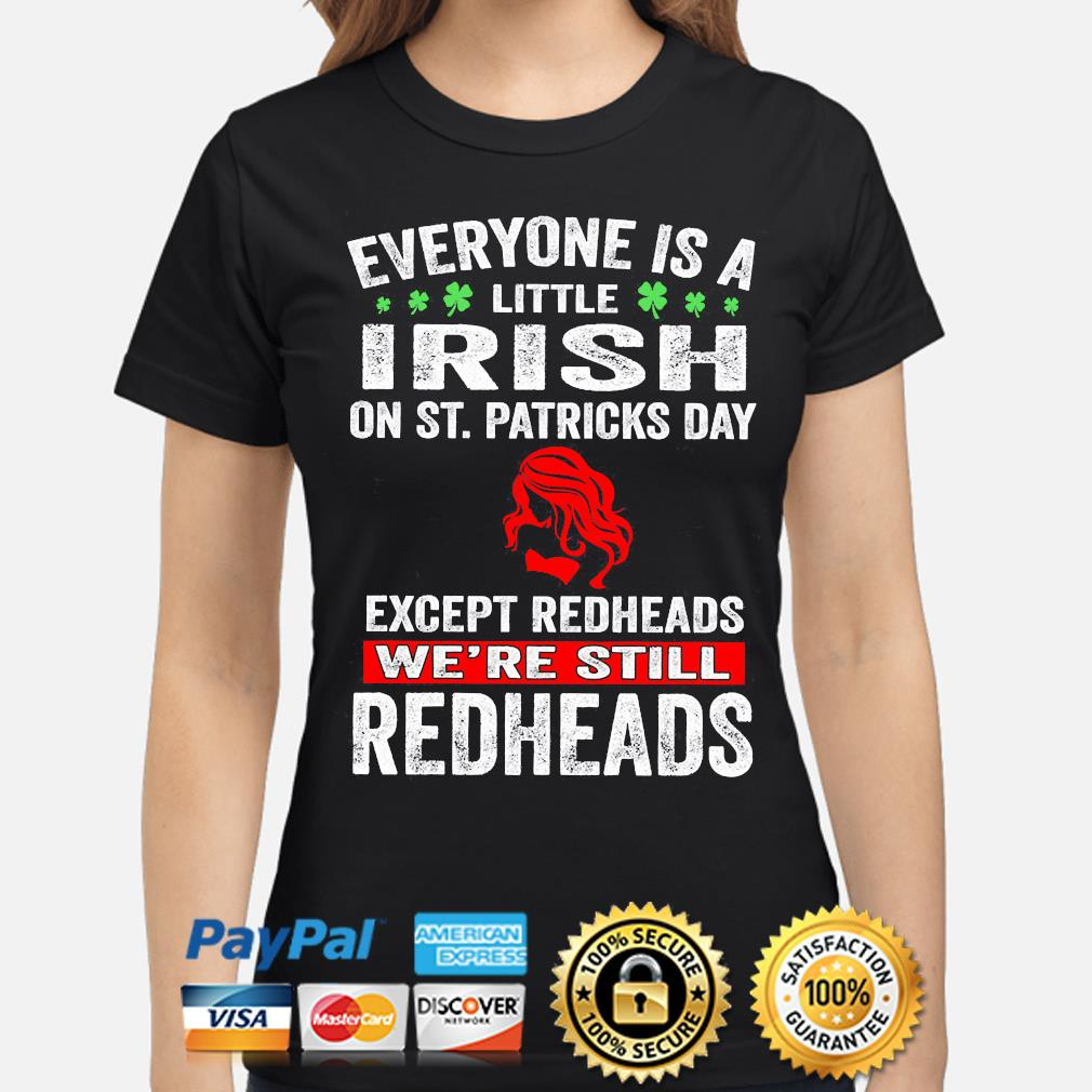 Official everyone's a little irish on st patrick's day except redheads we're still redheads s ladies-shirt