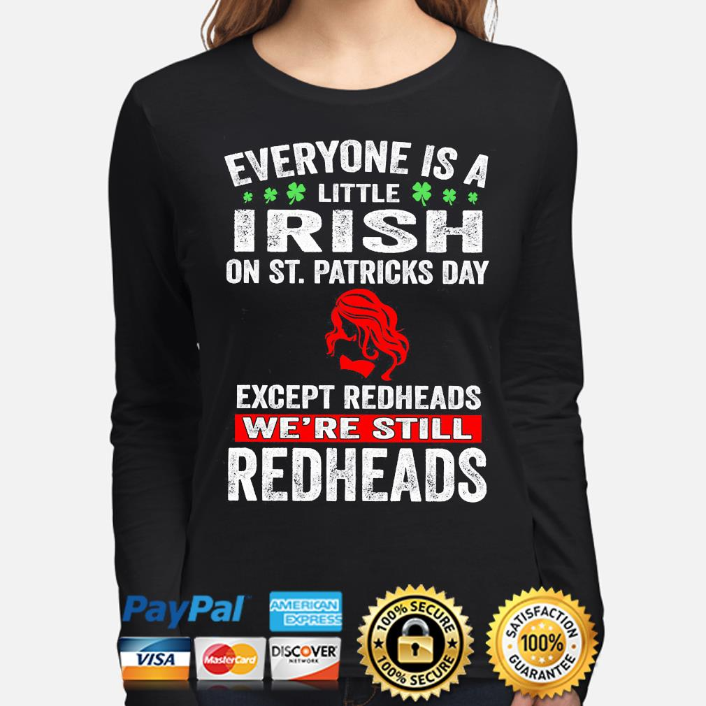 Official everyone's a little irish on st patrick's day except redheads we're still redheads s long-sleeve