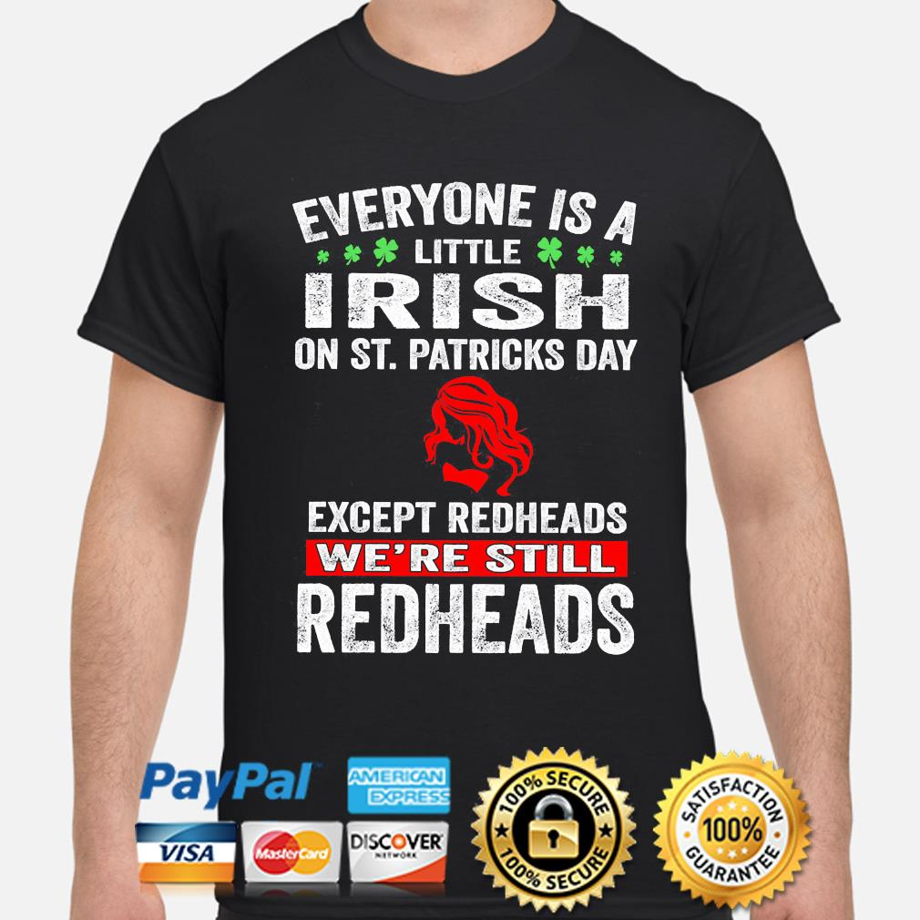 Official everyone's a little irish on st patrick's day except redheads we're still redheads shirt