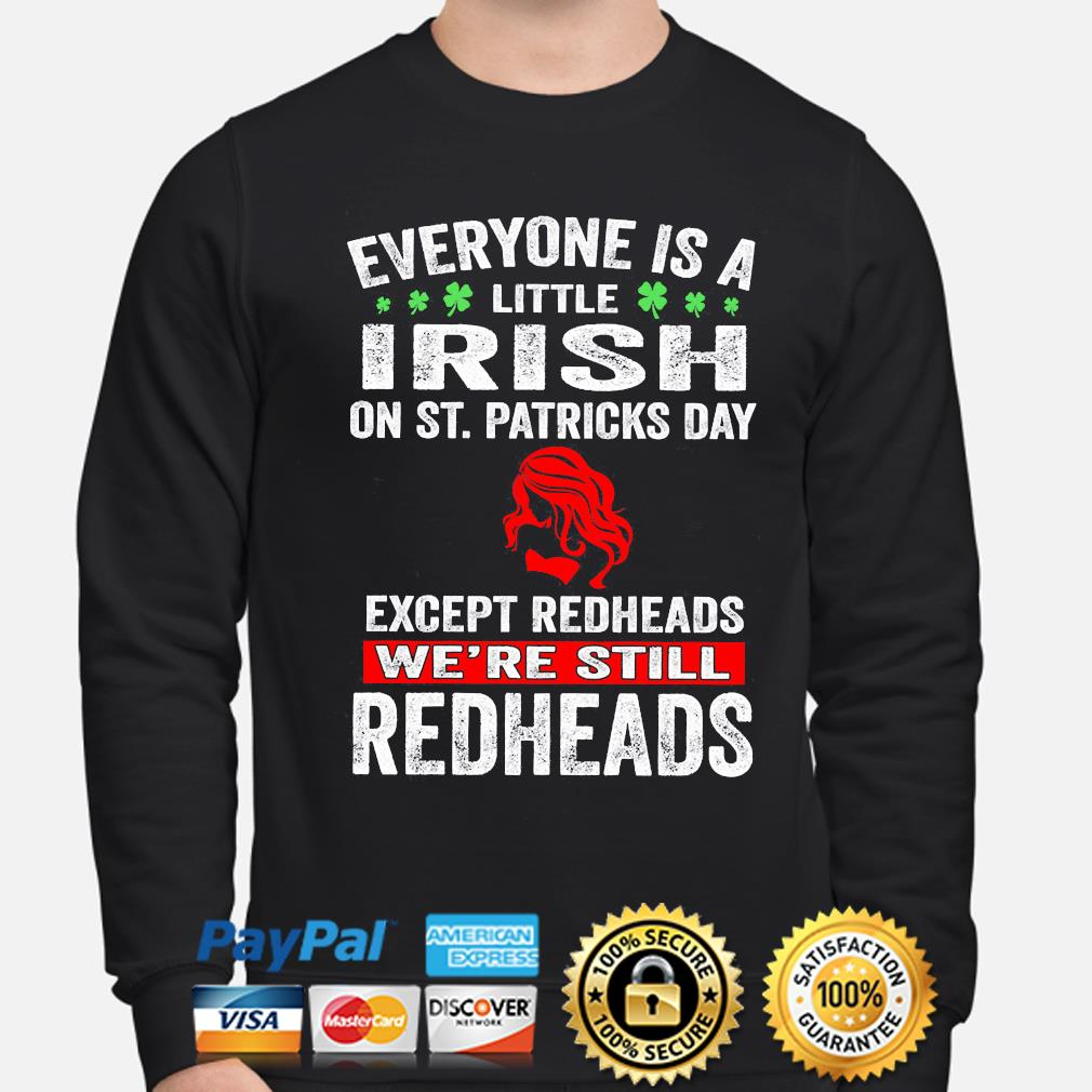 Official everyone's a little irish on st patrick's day except redheads we're still redheads s sweater