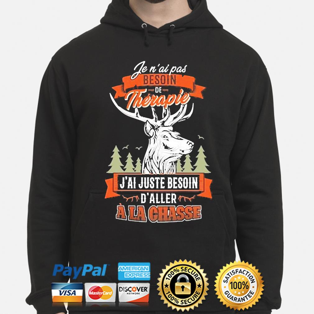 Official fen ai pas besoin therapie j'ai juste besoin d'aller ala chasse s hoodie