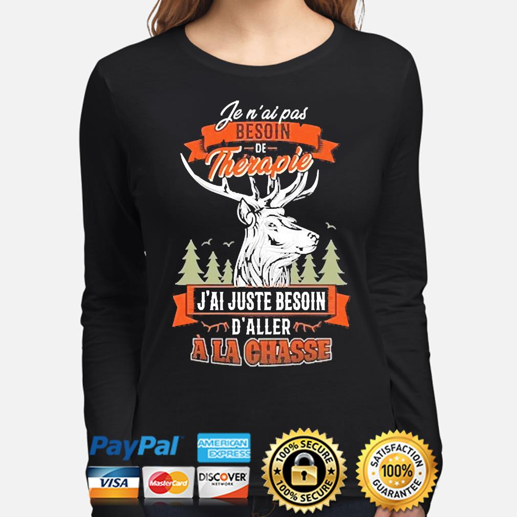 Official fen ai pas besoin therapie j'ai juste besoin d'aller ala chasse s long-sleeve