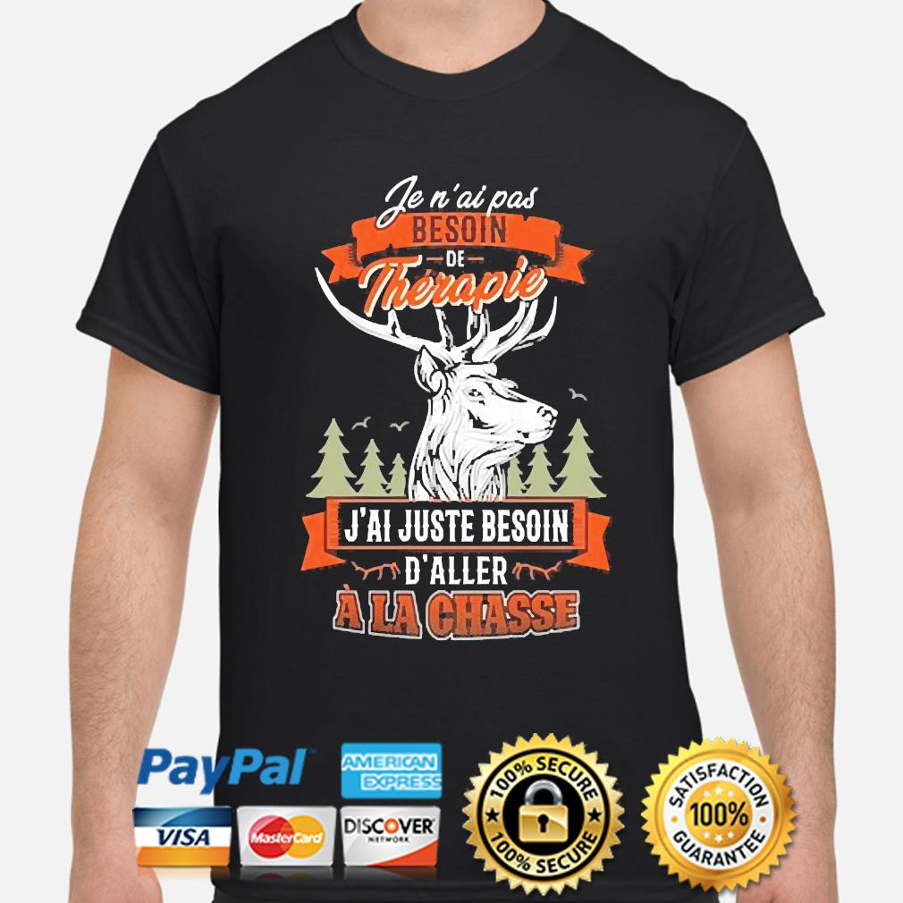 Official fen ai pas besoin therapie j'ai juste besoin d'aller ala chasse shirt