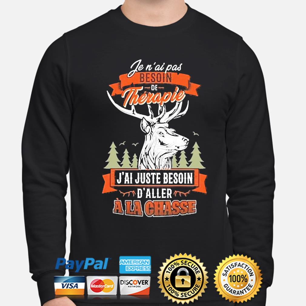 Official fen ai pas besoin therapie j'ai juste besoin d'aller ala chasse s sweater