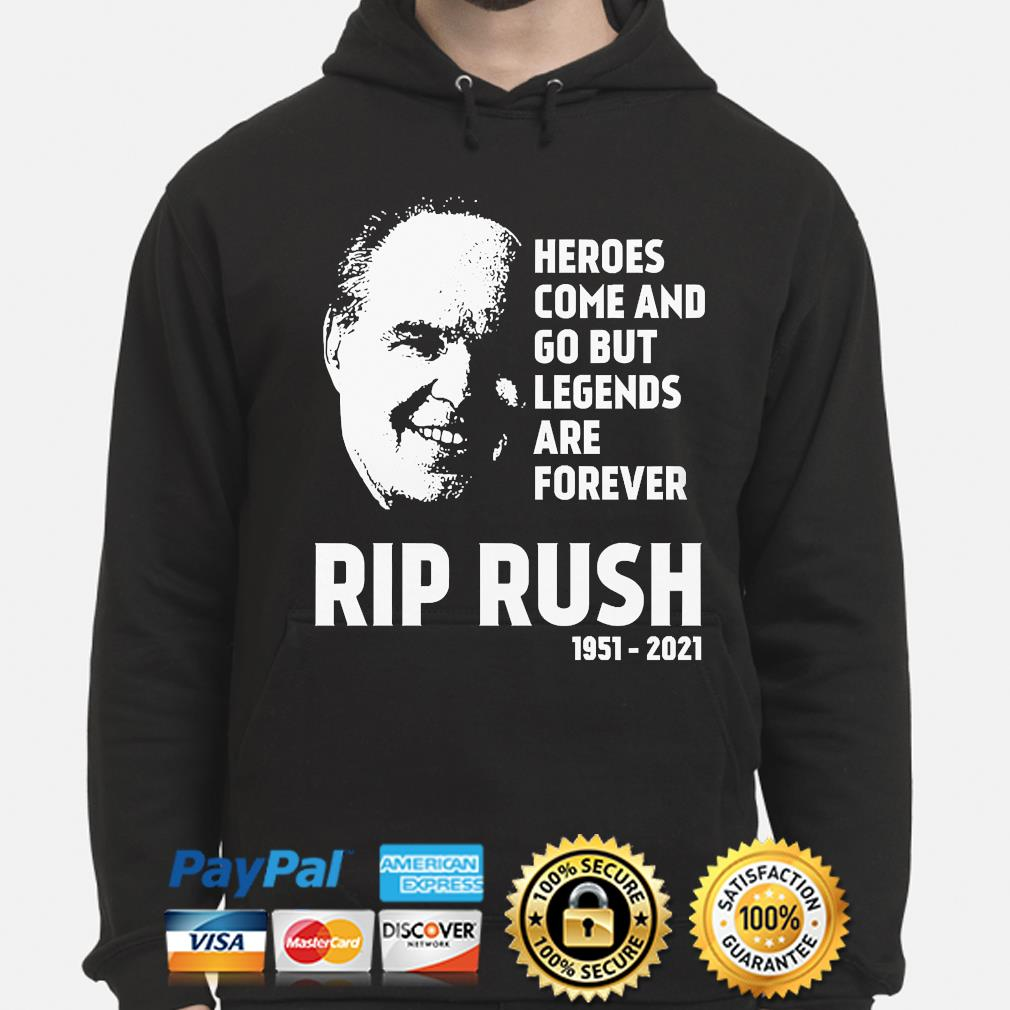 Official Heroes come and go but legends are forever Rip Rush s hoodie