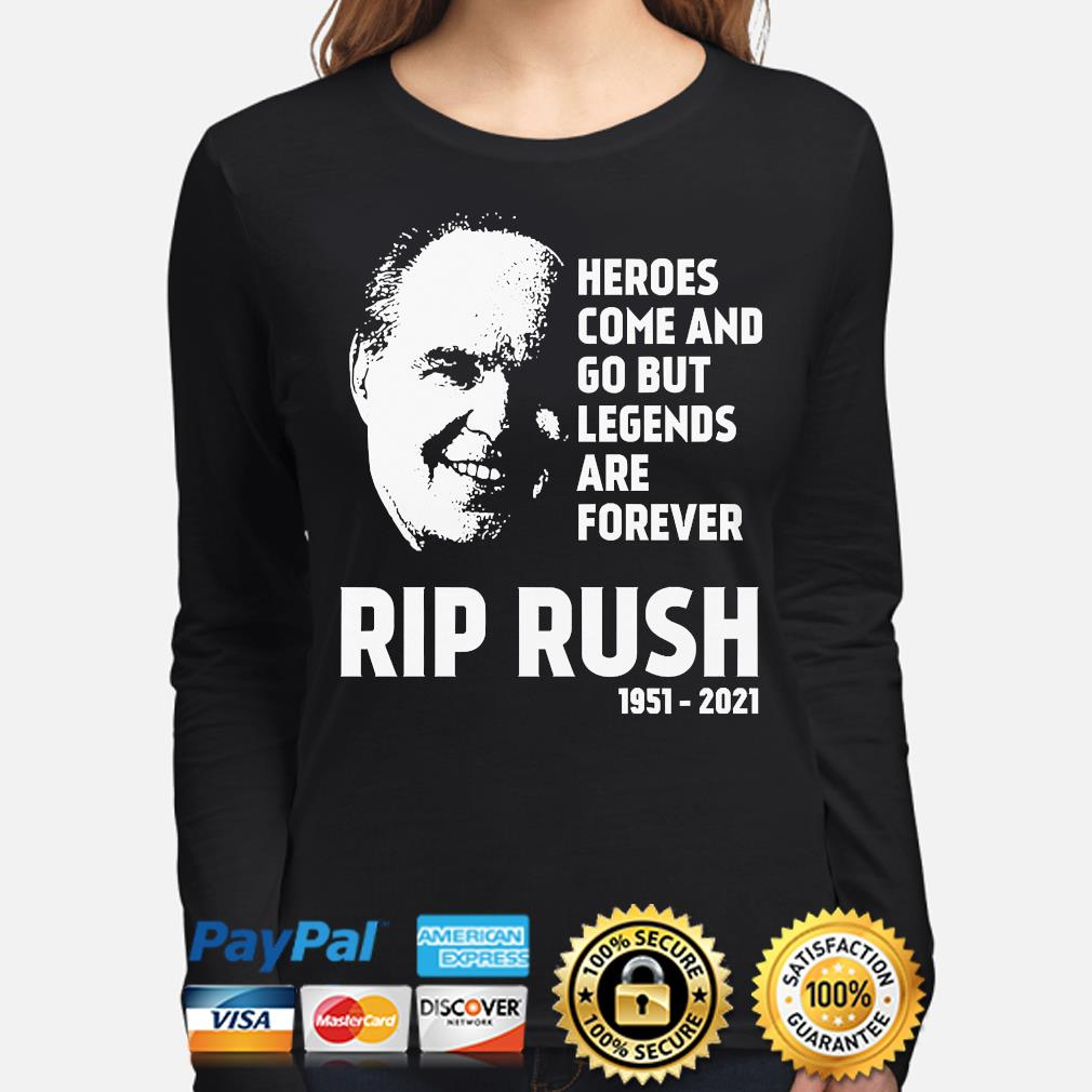 Official Heroes come and go but legends are forever Rip Rush s long-sleeve