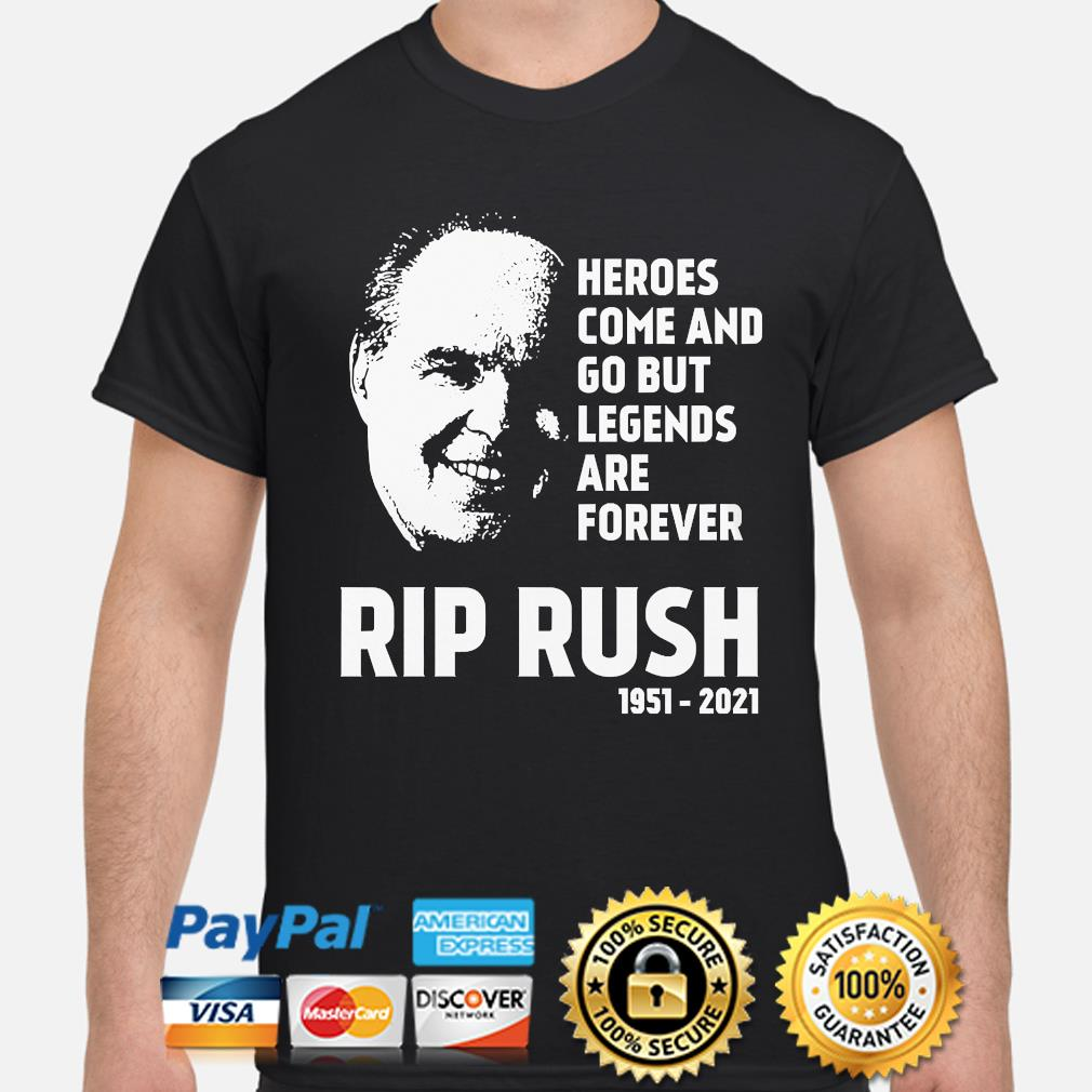 Official Heroes come and go but legends are forever Rip Rush shirt