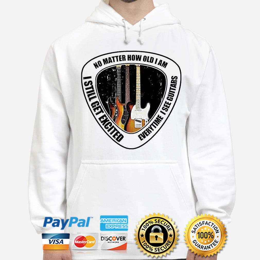 Official no matter how old I am I still get excited everytime I see guitars s hoodie