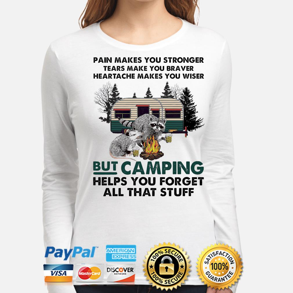 Pain makes you stronger tears make you braver heartache make you wise s long-sleeve