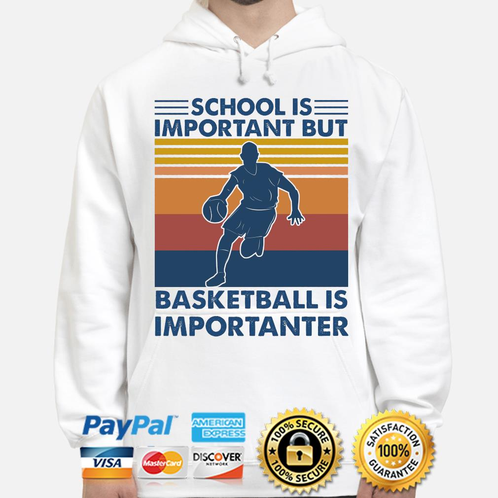 School is important but Basketball is importanter vintage hoodie