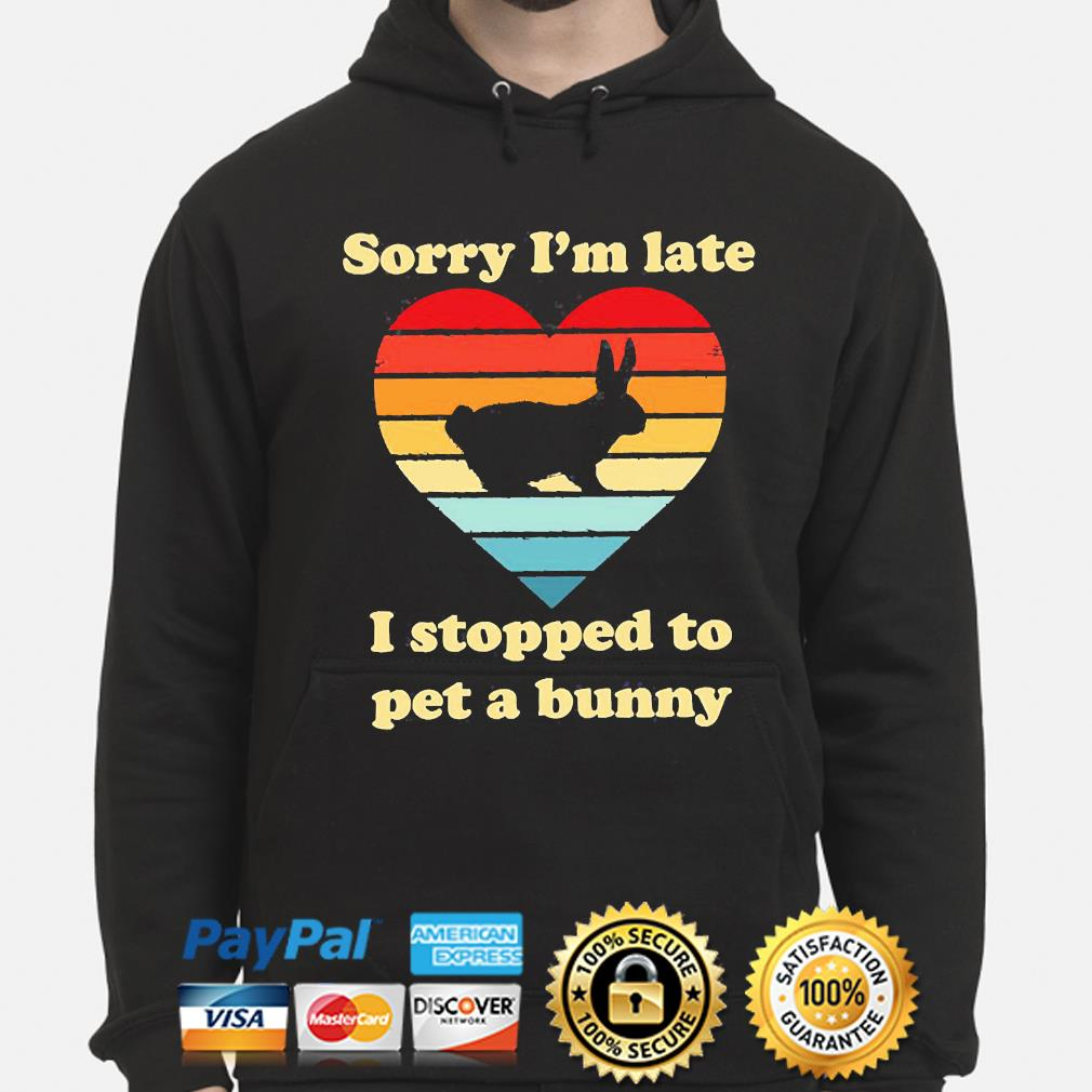 Sorry I'm late I stopped to pet a bunny vintage s hoodie