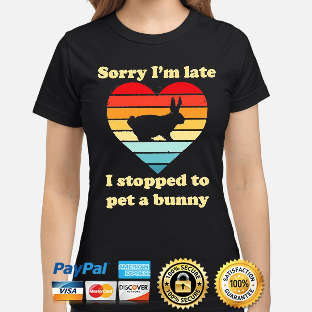 Sorry I'm late I stopped to pet a bunny vintage s ladies-shirt