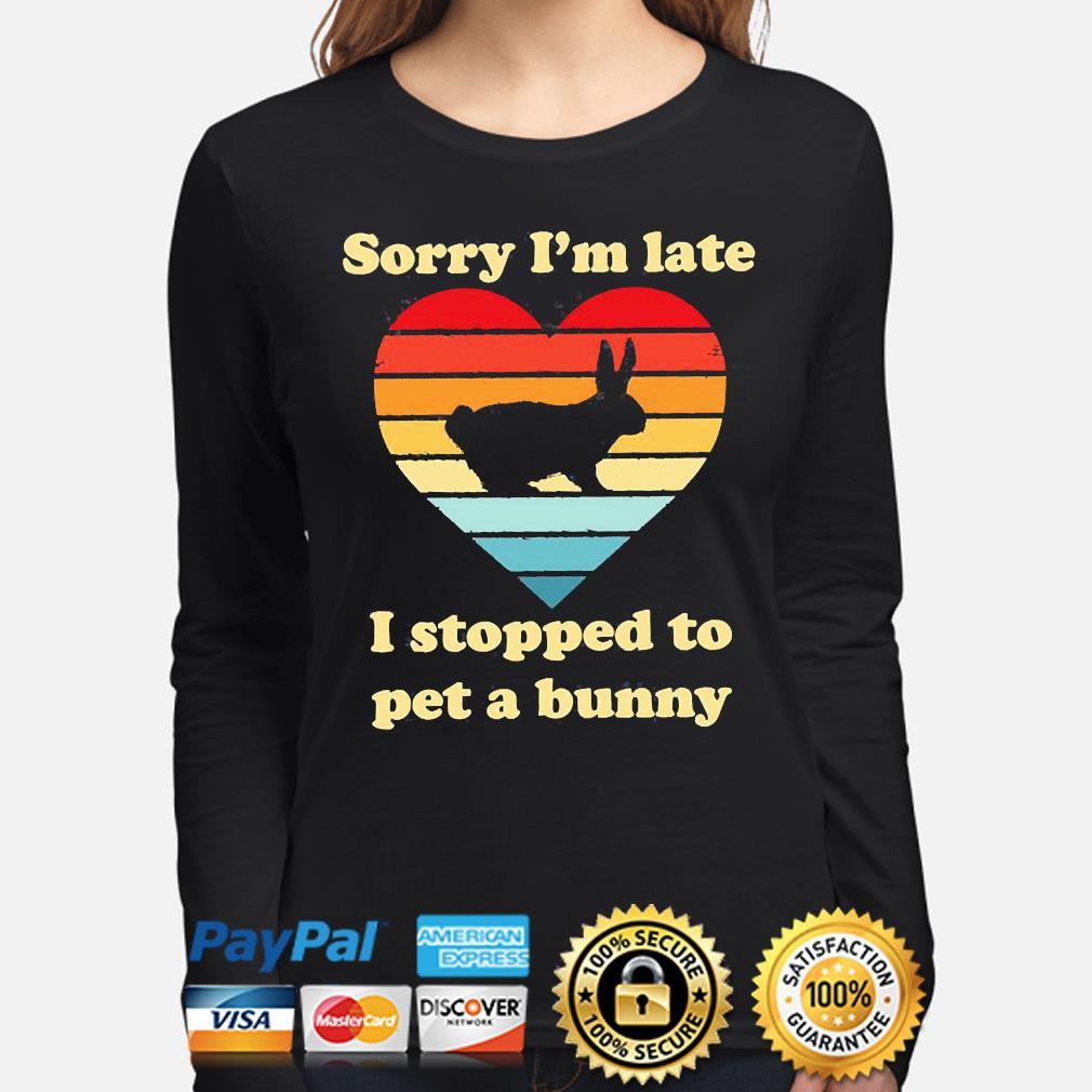 Sorry I'm late I stopped to pet a bunny vintage s long-sleeve