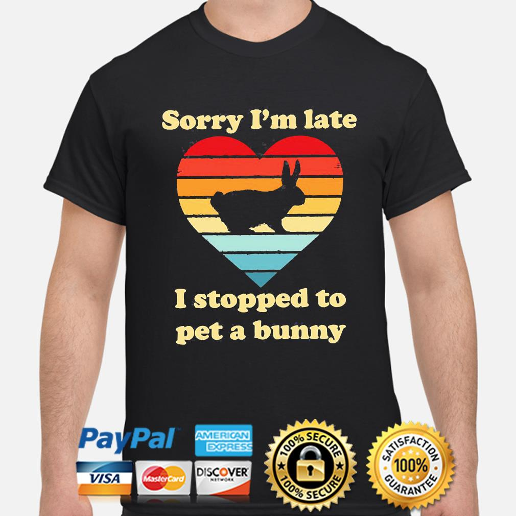 Sorry I'm late I stopped to pet a bunny vintage shirt
