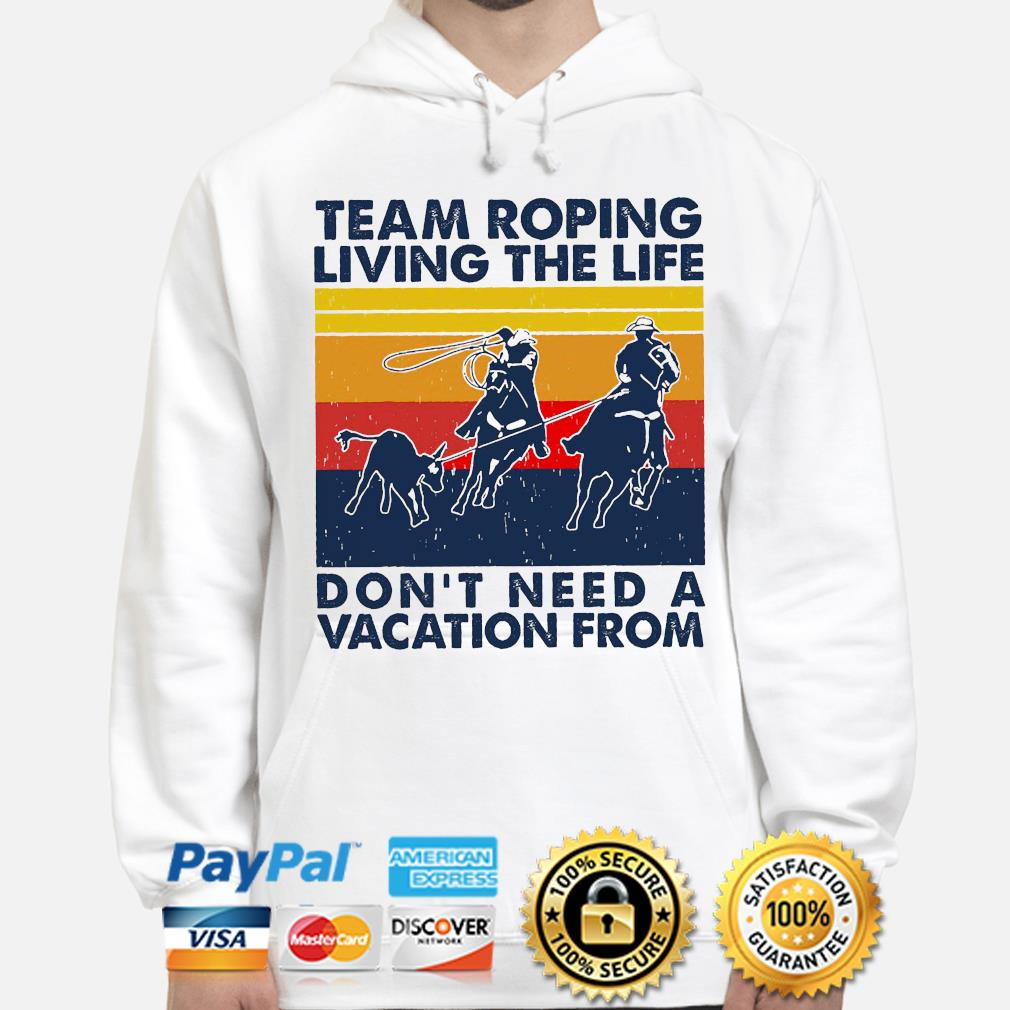 Team roping living the life don't need a vacation from vintage s hoodie