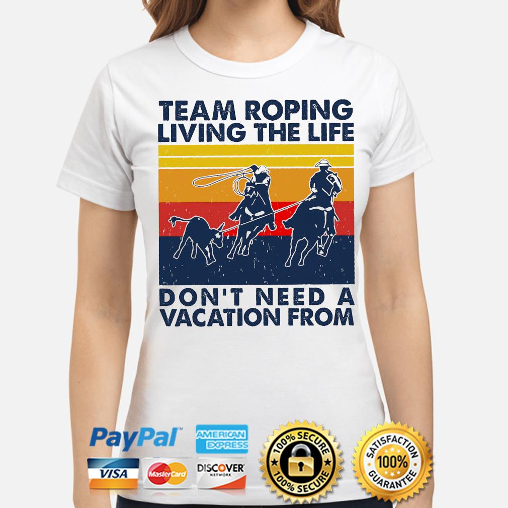 Team roping living the life don't need a vacation from vintage shirt