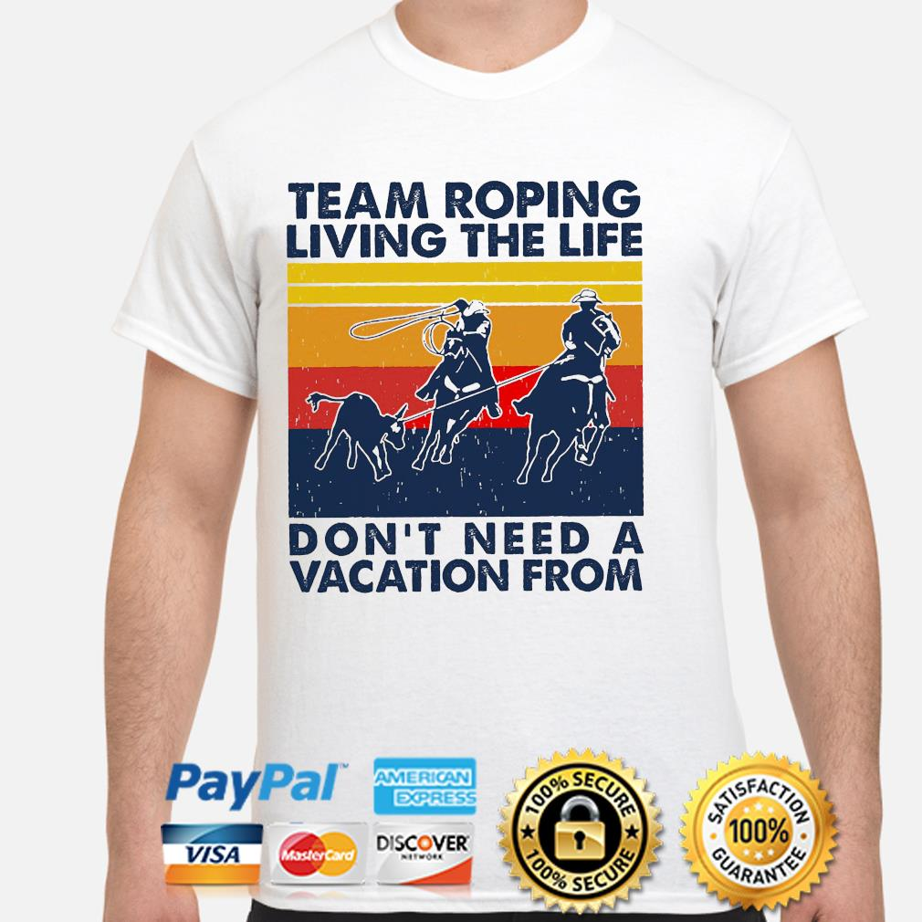 Team roping living the life don't need a vacation from vintage s shirt