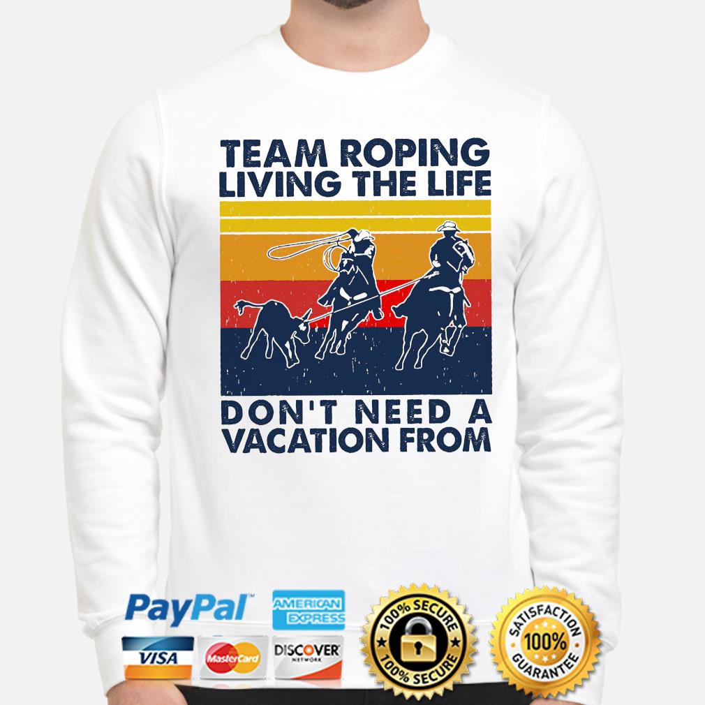 Team roping living the life don't need a vacation from vintage s sweater