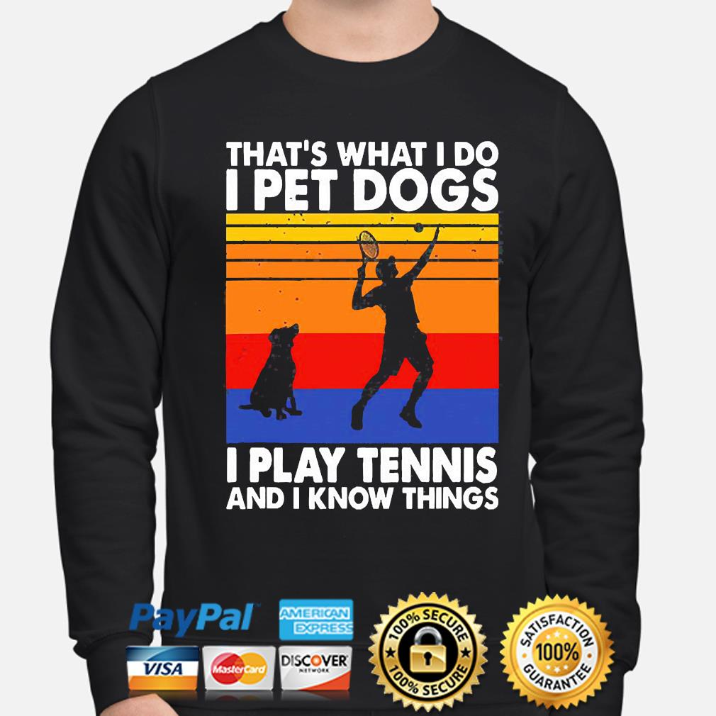 That's waht I do I Pet Dog I play Tennis and I know things vintage s sweater