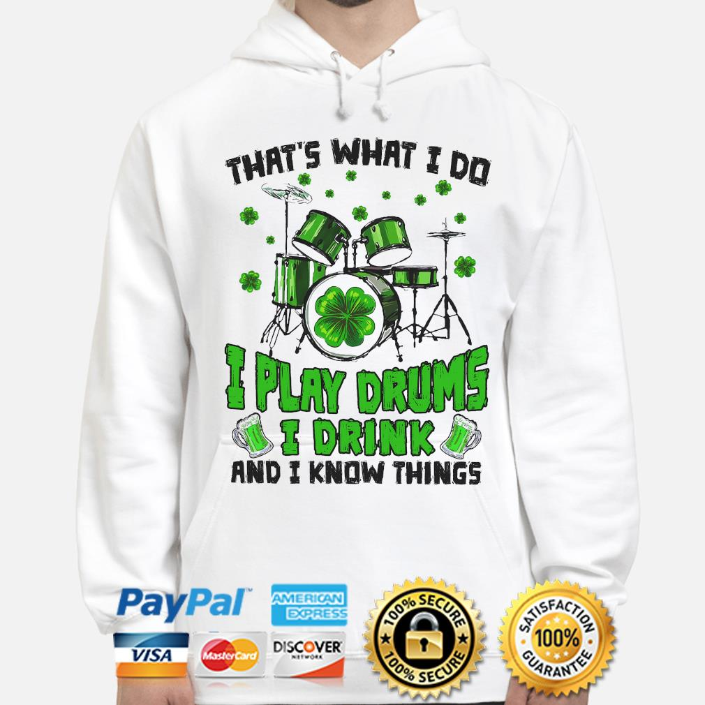 That's what I do I play drums I drink and I know things St patrick's day hoodie