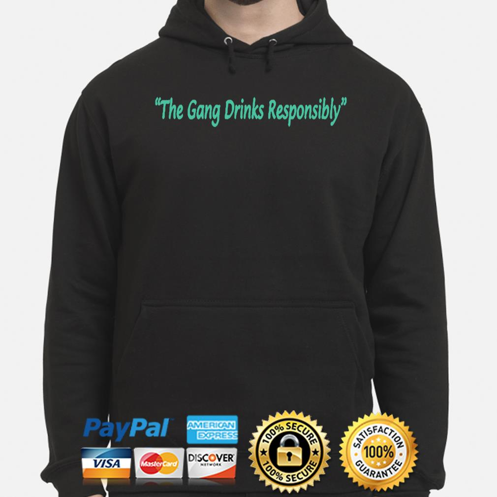 The gang drinks responsibly hoodie