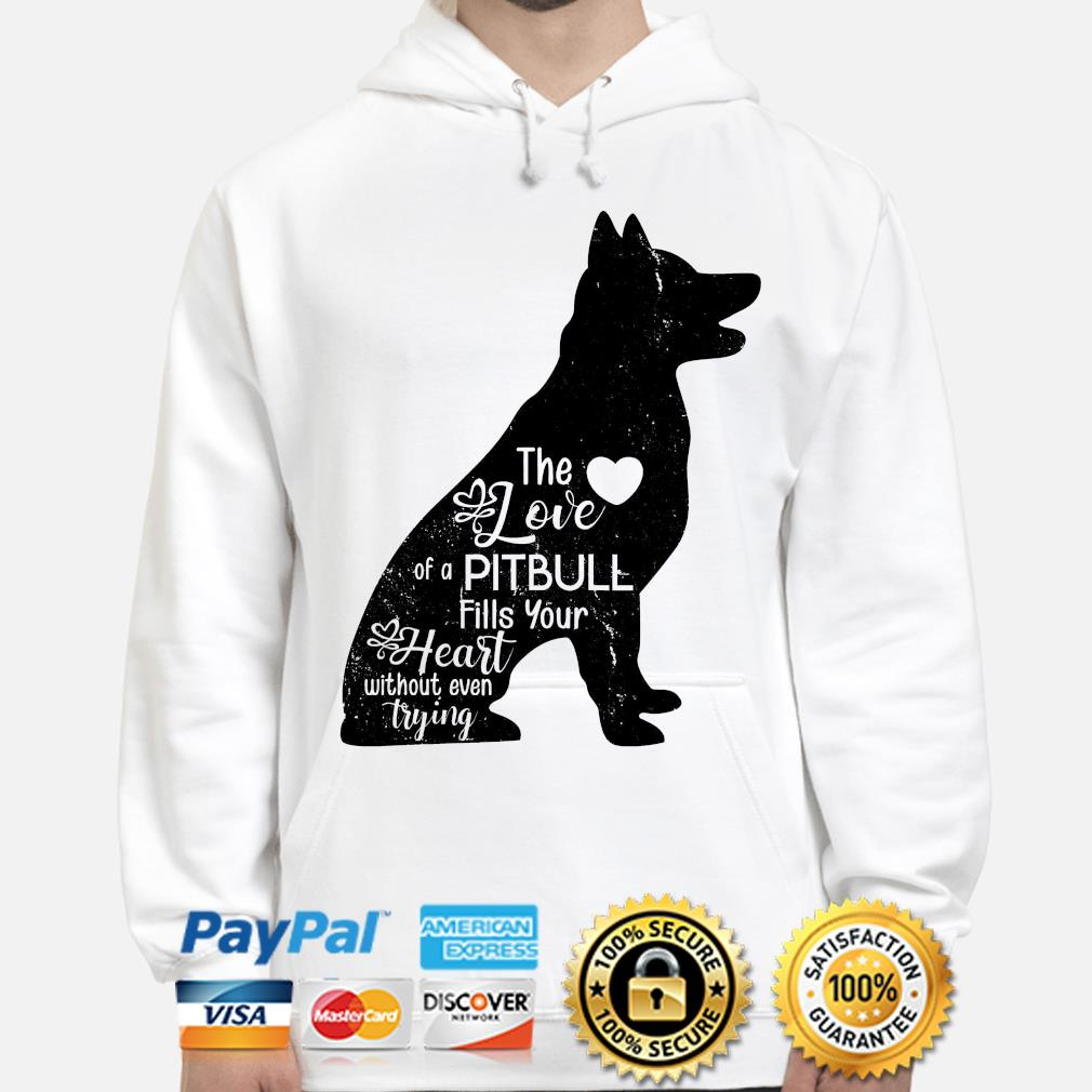 The love of a Pitbull fills your heart without even trying hoodie