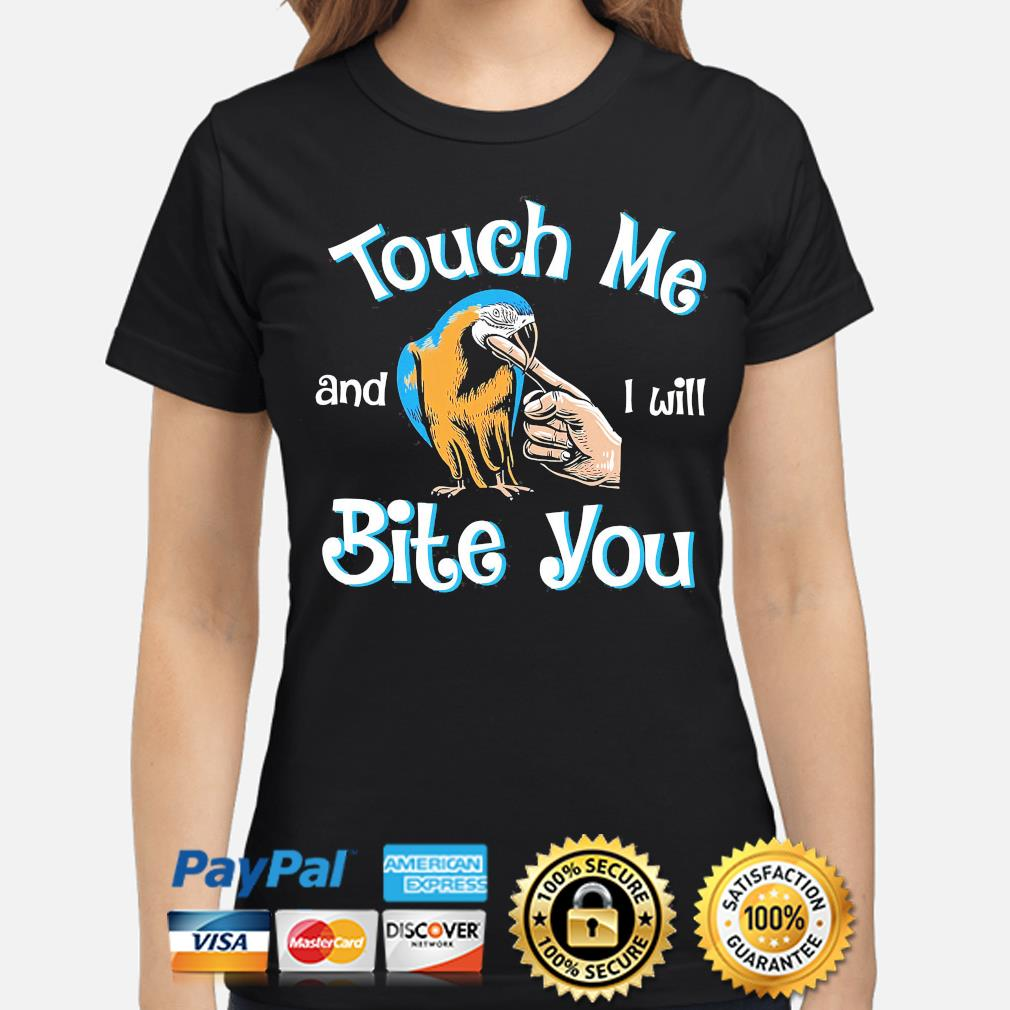 Touch me and I will bite you ladies-shirt