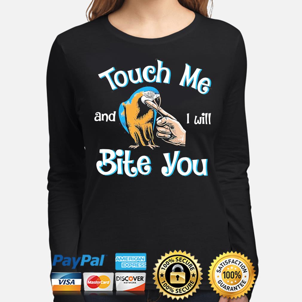 Touch me and I will bite you long-sleeve