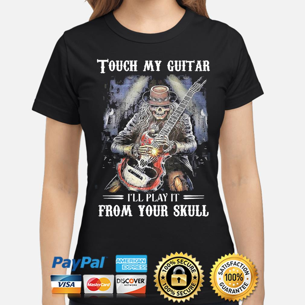 Touch my Guitar I'll play it from your Skull s ladies-shirt