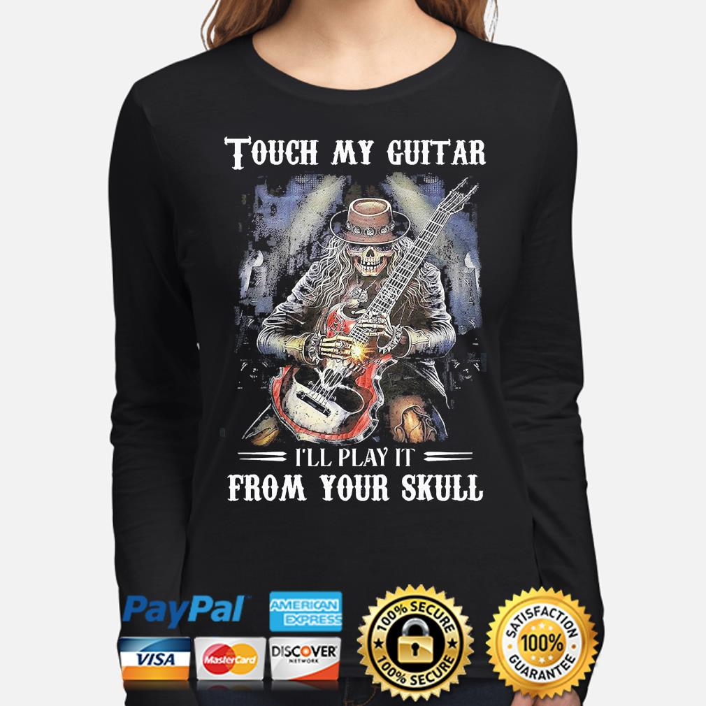 Touch my Guitar I'll play it from your Skull s long-sleeve