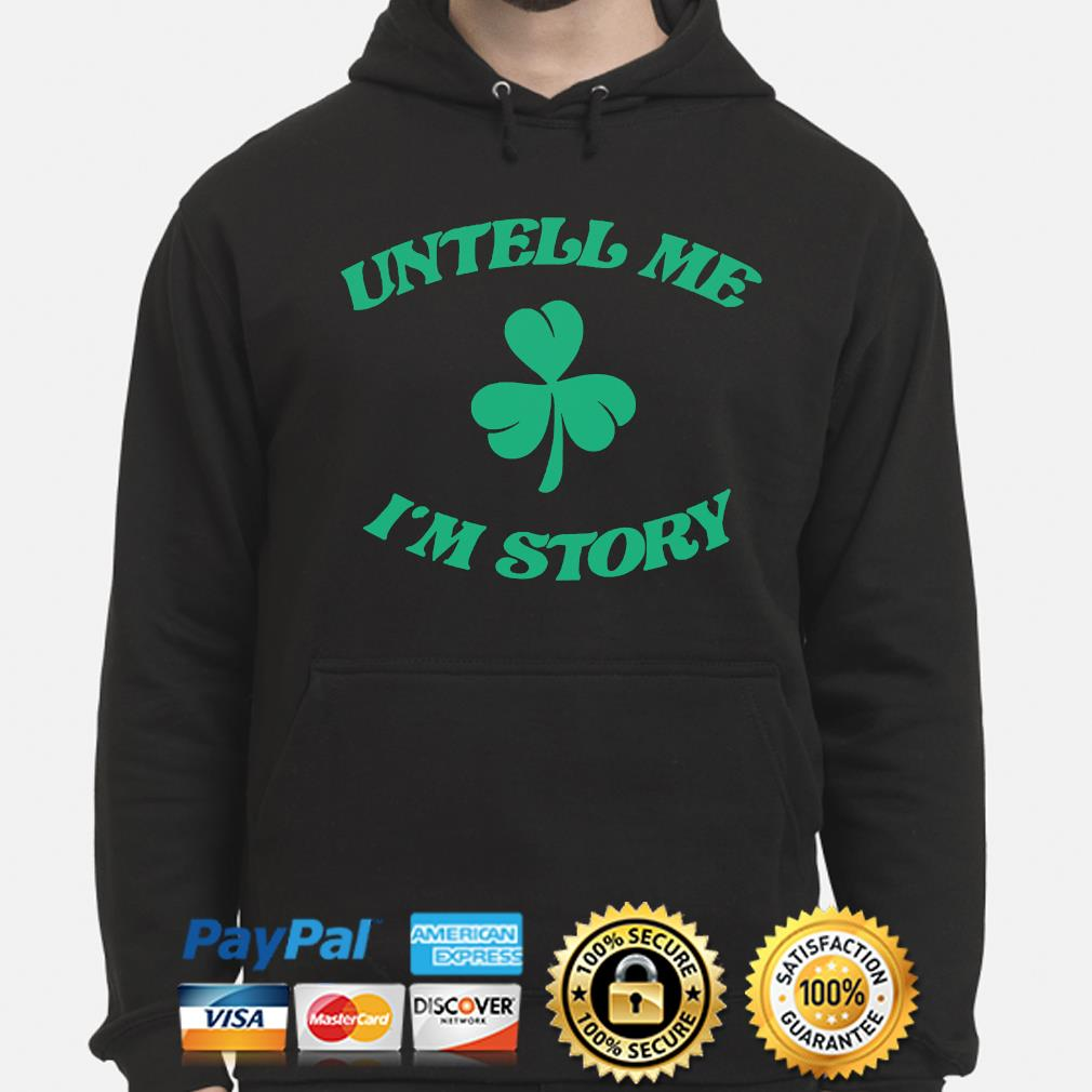 Untell me I'm story st patrick's day hoodie