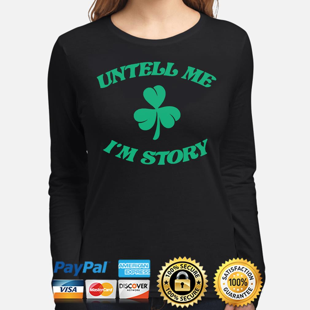 Untell me I'm story st patrick's day long-sleeve