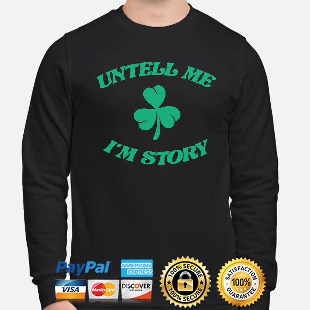 Untell me I'm story st patrick's day sweater