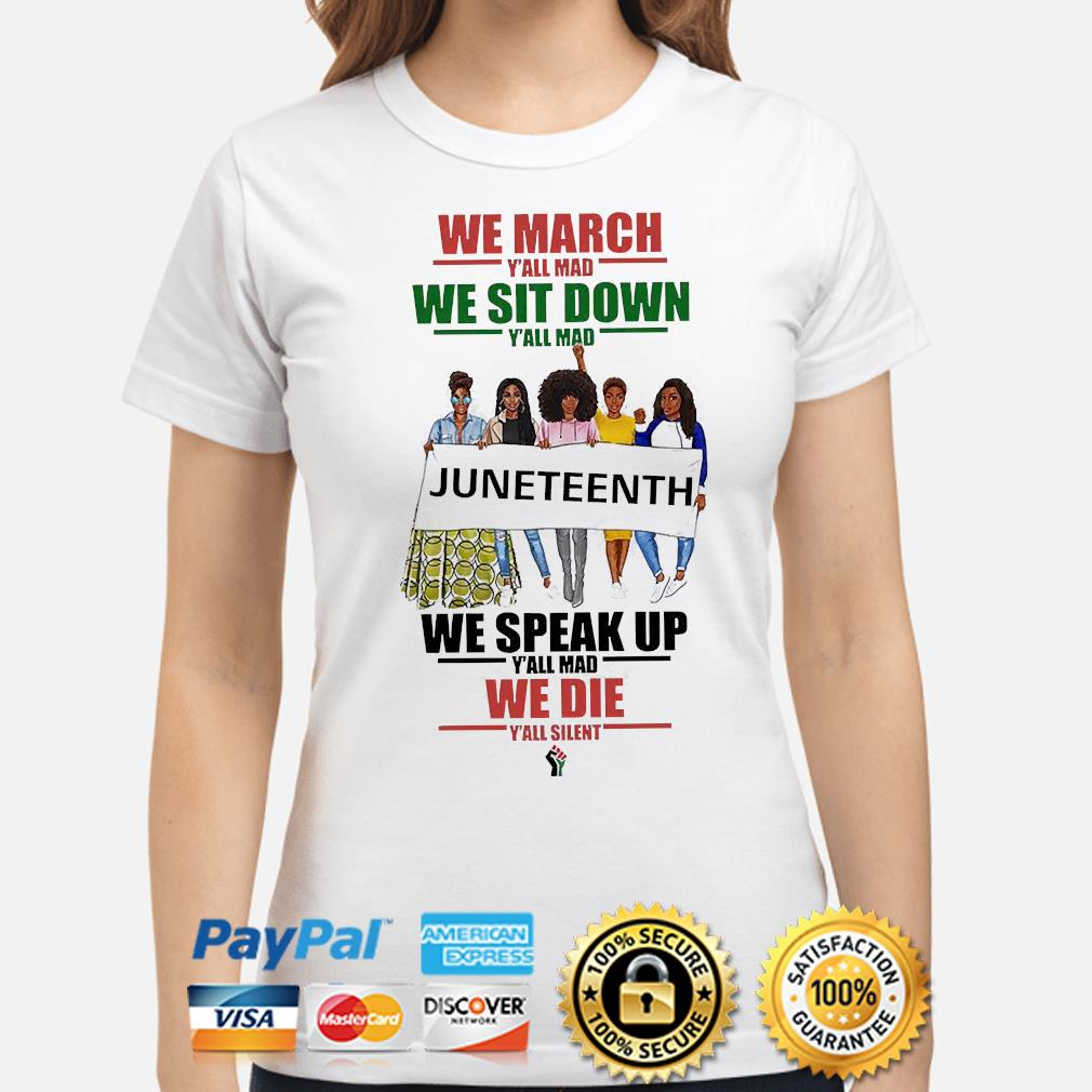 We march y'all mad we sit down y'all mad juneteenth shirt