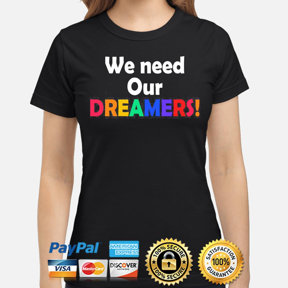 We need our dreamers s ladies-shirt